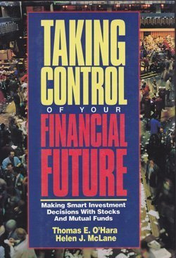 Taking Control of Your Financial Future: Making Smart Investment Decisions With Stocks and Mutual...
