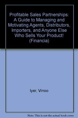 Profitable Sales Partnerships: A Guide to Managing and Motivating Agents, Distributors, Importers, ...