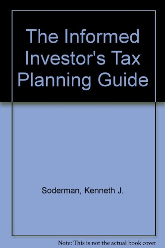 The Informed Investor's Tax Planning Guide: Soderman, Kenneth J.