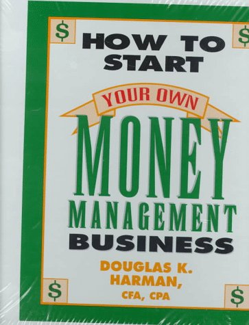 How to Start Your Own Money Management Business: Harman, Douglas K.