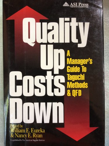Quality Up, Costs Down: A Manager's Guide to Taguchi Methods and Qfd: William E. Eureka