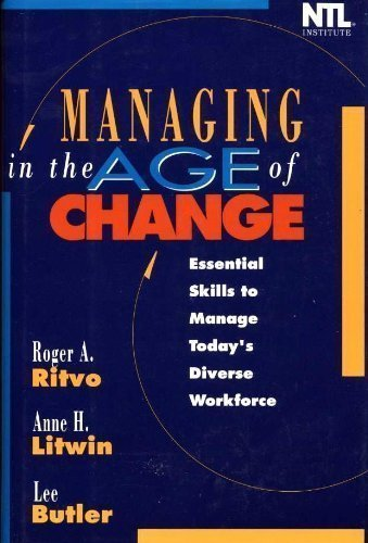 Managing in the Age of Change: Essential Skills to Manage Today's Diverse Workforce