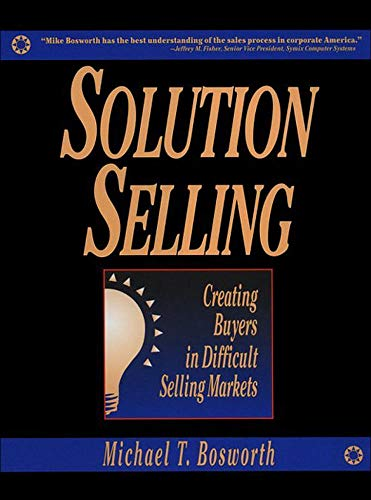 9780786303151: Solution Selling: Creating Buyers in Difficult Selling Markets