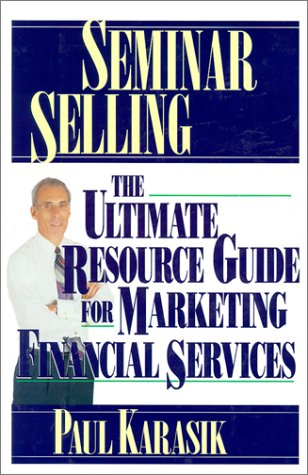 Seminar Selling: The Ultimate Resource Guide to Marketing Financial Services (0786303514) by Paul Karasik