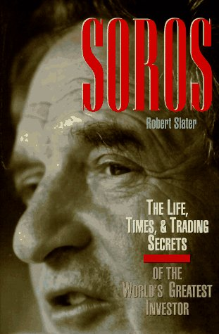 SOROS : The Life, Times, & Trading Secrets of the World's Greatest Investor