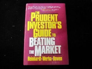 The Prudent Investor's Guide to Beating the Market: Bowen, Jr., John J., Carl Reinhardt, and ...