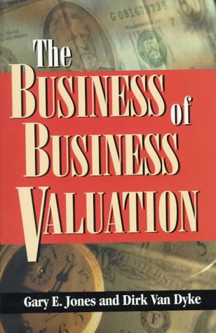 The Business of Business Valuation: The Professional's: Gary E. Jones,