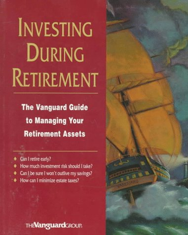 9780786305223: Invest During Retirement: The Vanguard Guide to Managing Your Retirement Assets