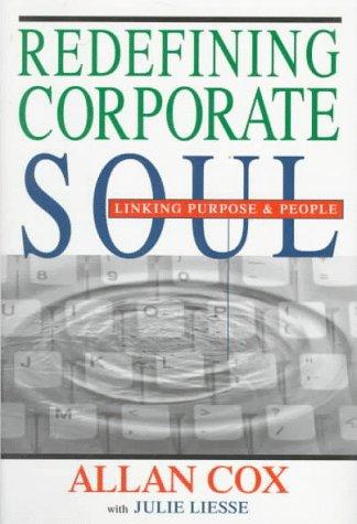 Redefining Corporate Soul: Linking Purpose & People: Cox, Allan