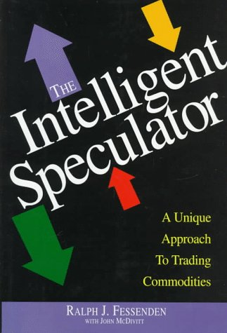 Intelligent Speculator: A Unique & Low-Risk Approach to Trading Commodities: Fessenden, Ralph J...