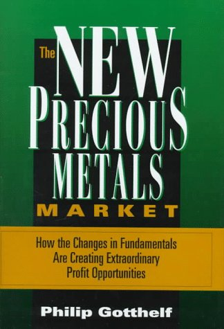 New Precious Metals Market: How the Changes in Fundamentals are Creating Extraordinary Profit ...