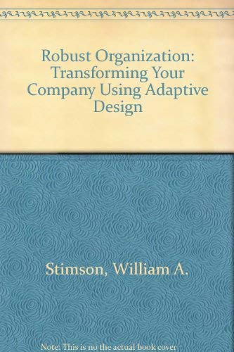 9780786308590: The Robust Organization: Transforming Your Company Using Adaptive Design