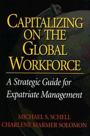 Capitalizing On the Global Workforce: A Strategic: Michael Schell,Charlene Solomon