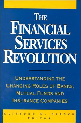 The Financial Services Revolution: Understanding the Changing Roles of Banks, Mutual Funds, and ...