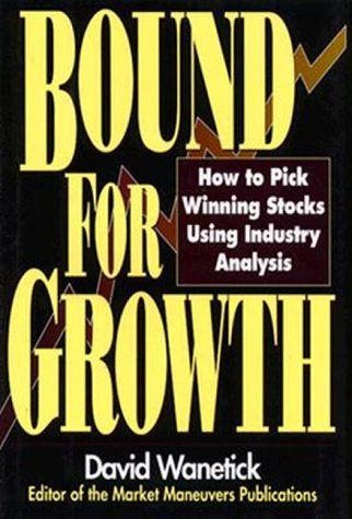 9780786309795: Bound for Growth: How to Pick Winning Stocks Using Industry Analysis