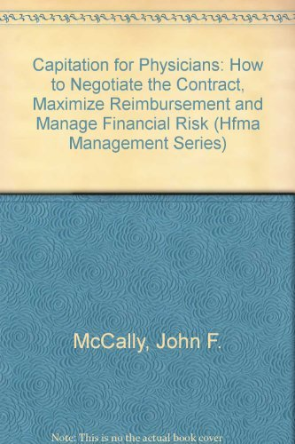 9780786310067: Capitation for Physicians: How to Negotiate the Contract, Maximize Reimbursement and Manage Financial Risk (Hfma Management Series)