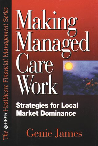 9780786310128: Making Managed Care Work: Strategies for Local Market Dominance (HFMA HEALTHCARE FINANCIAL MANAGEMENT SERIES)