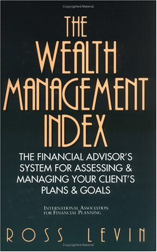 The Wealth Management Index: The Financial Advisor's System for Assessing & Managing Your Client'...