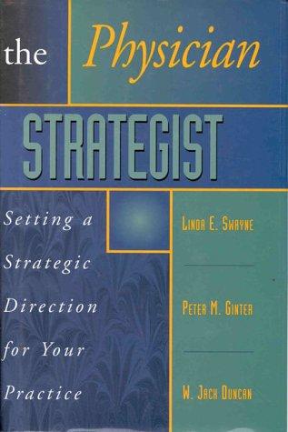 Physician Strategist: Setting a Strategic Direction for: Swayne, Linda E.,