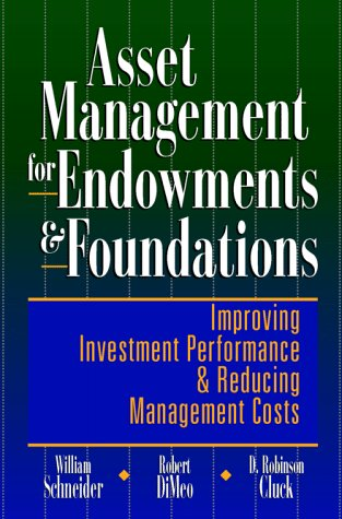 Asset Management for Endowments and Foundations: Improving Investment Performance and Reducing ...