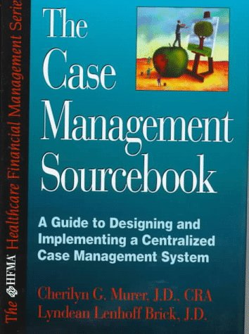 9780786312214: The Case Management Sourcebook: A Guide to Designing and Implementing a Centralized Case Management System (The Hfma Healthcare Financial Management Series)