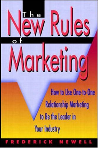 9780786312283: The New Rules of Marketing: How to Use One-To-One Relationship Marketing to Be the Leader in Your Industry