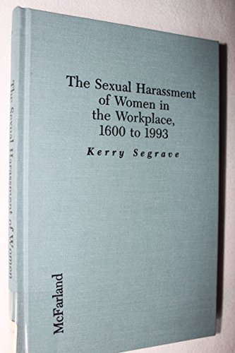 9780786400072: The Sexual Harassment of Women in the Workplace, 1600 to 1993