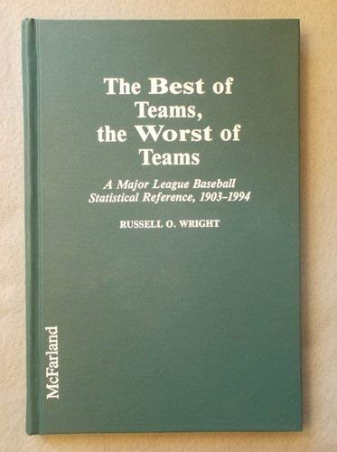 9780786400119: The Best of Teams, the Worst of Teams: A Major League Baseball Statistical Reference, 1903-1994