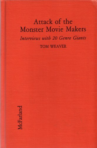 Attack of the Monster Movie Makers: Interviews With 20 Genre Giants: Tom Weaver