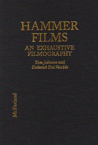 Hammer Films: An Exhaustive Filmography: Johnson, Tom and Deborah Del Vecchio