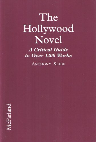 The Hollywood Novel: A Critical Guide to over 1200 Works With Film-Related Themes or Characters, 1912 Through 1994 (0786400447) by Anthony Slide