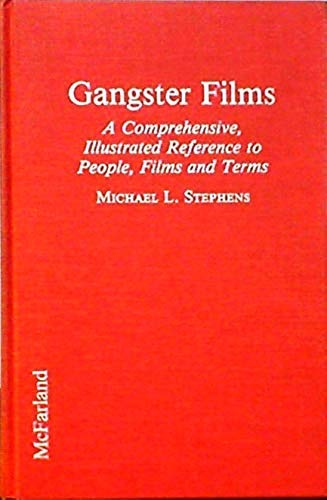 9780786400461: Gangster Films: A Comprehensive, Illustrated Reference to People, Films and Terms