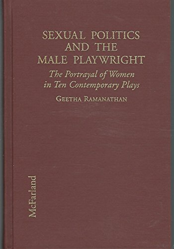 9780786400638: Sexual Politics and the Male Playwright: The Portrayal of Women in Ten Contemporary Plays