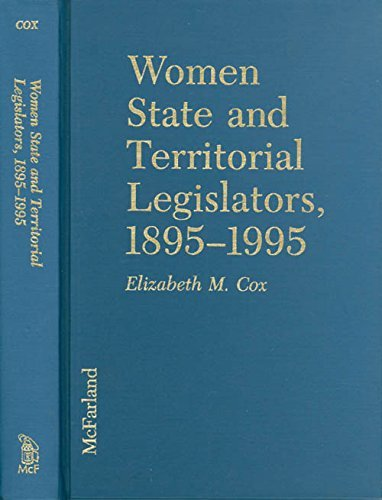 9780786400782: Women State and Territorial Legislators, 1895-1995: A State-By-State Analysis, With Rosters of 6,000 Women