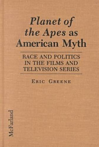9780786400874: Planet of the Apes As American Myth: Race and Politics in the Films and Television Series