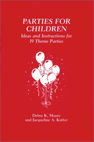 Parties for Children: Ideas and Instructions for Invitations, Decorations, Refreshments, Favors, ...