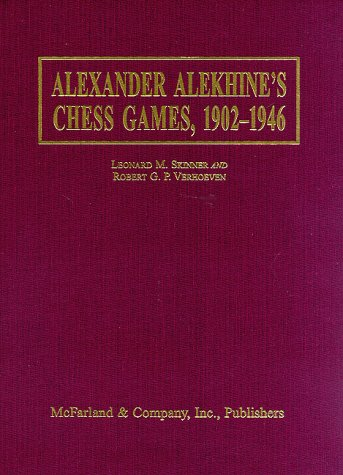 9780786401178: Alexander Alekhine's Chess Games, 1902-1946: 2543 Games of the Former World Champion, Many Annotated by Alekhine, with 1868 Diagrams, Fully Indexed: ... Champion, Many Fully Annotated by Alekhine