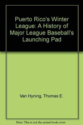 Puerto Rico's Winter League: A History of Major League Baseball's Launching Pad: Van ...