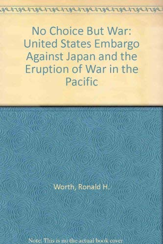 9780786401413: No Choice but War: The United States Embargo Against Japan and the Eruption of War in the Pacific
