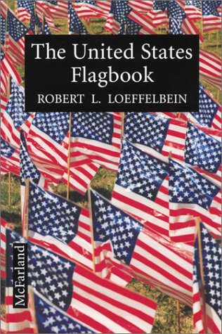 9780786401567: The United States Flagbook: Everything About Old Glory