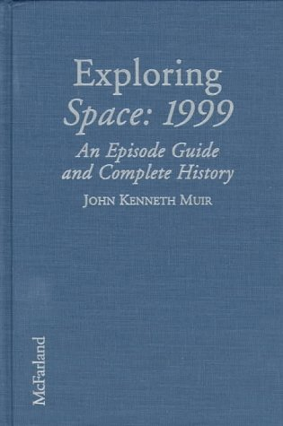 9780786401659: Exploring Space: 1999: An Episode Guide and Complete History of the Mid-1970s Science Fiction Television Series