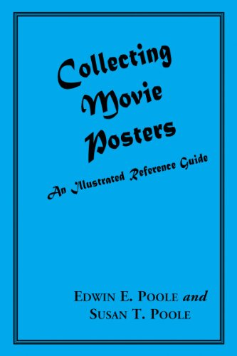 Collecting Movie Posters: An Illustrated Reference Guide to Movie Art-Posters, Press Kits, and ...