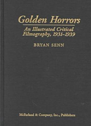 9780786401758: Golden Horrors: An Illustrated Critical Filmography of Terror Cinema, 1931-1939