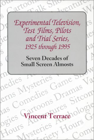 9780786401789: Experimental Television, Test Films, Pilots and Trial Series, 1925 Through 1995: Seven Decades of Small Screen Almosts