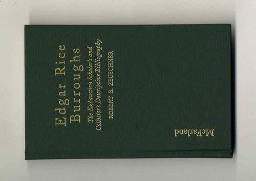 Edgar Rice Burroughs: the Exhaustive Scholar's and Collector's Descriptive Bibliography: ...