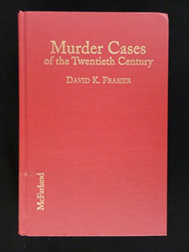 Murder Cases of the Twentieth Century: Biographies and Bibliographies of 280 Convicted or Accused ...