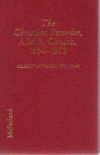 The Christian Recorder, Newspaper of the African Methodist Episcopal Church: History of a Forum f...