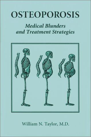 Osteoporosis. Medical Blunders and Treatment Strategies: Taylor, William N.
