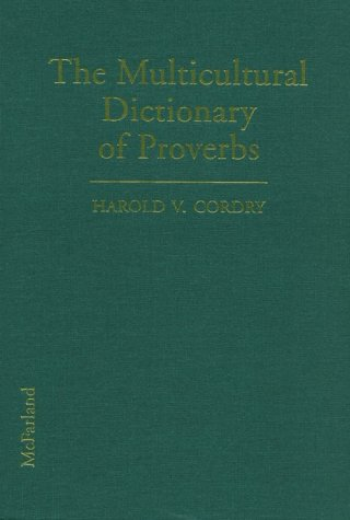 The Multicultural Dictionary of Proverbs: Over 20,000 Adages from More Than 120 Languages, ...