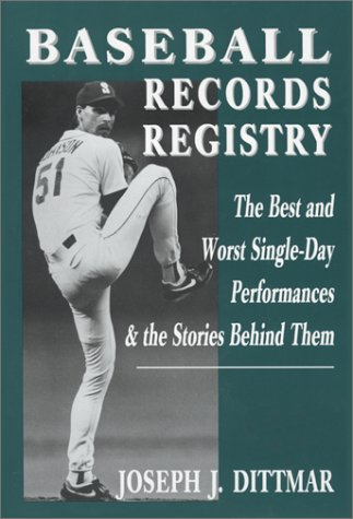 Baseball Records Registry: The Best and Worst Single-Day Performances and the Stories Behind Them: ...